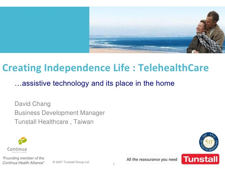 Creating Independence Life : TelehealthCare        …assistive technology and its place in the home         David Chang    ...