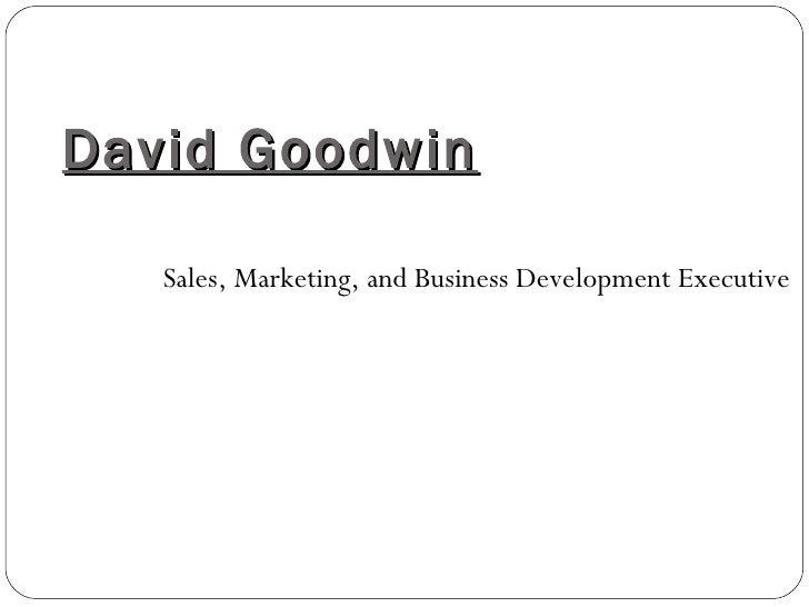 David Goodwin Sales, Marketing, and Business Development Executive