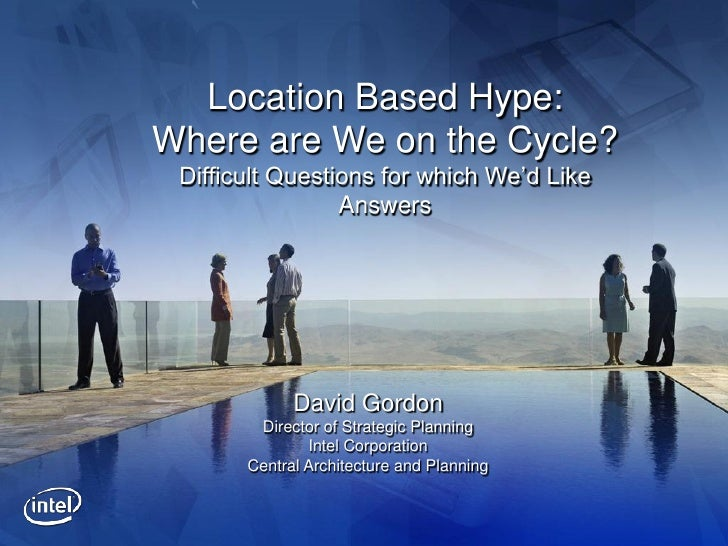 Location Based Hype: Where are We on the Cycle?  Difficult Questions for which We'd Like                  Answers         ...