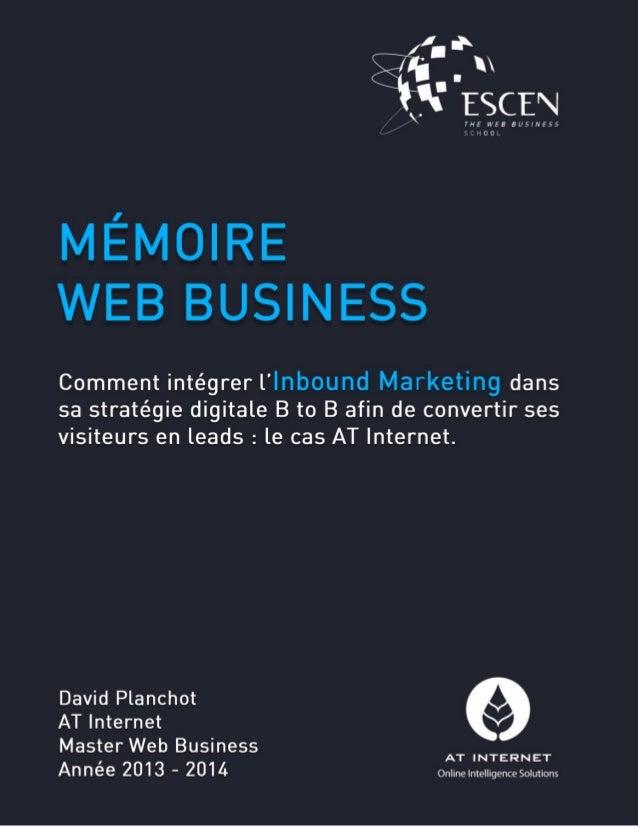 Mémoire Web Business 2014 : Comment intégrer l'Inbound Marketing dans sa stratégie digitale B to B afin de convertir ses visiteurs en leads.