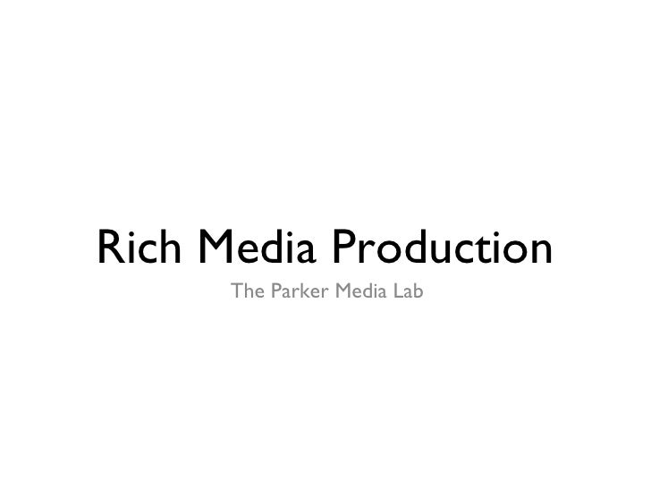 <ul><li>The Parker Media Lab </li></ul>Rich Media Production
