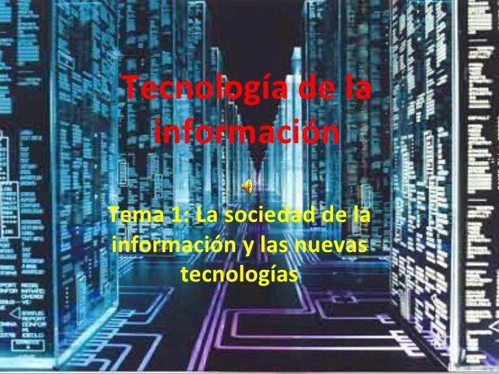 Tecnología de la información Tema 1: La sociedad de la información y las nuevas tecnologías