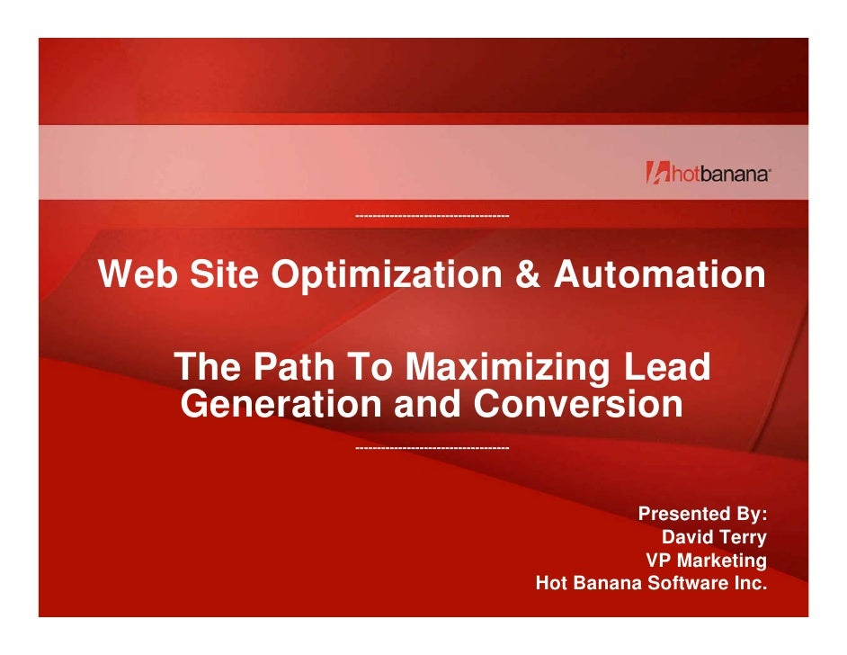 ------------------------------------     Web Site Optimization & Automation     The Path To Maximizing Lead    Generation ...
