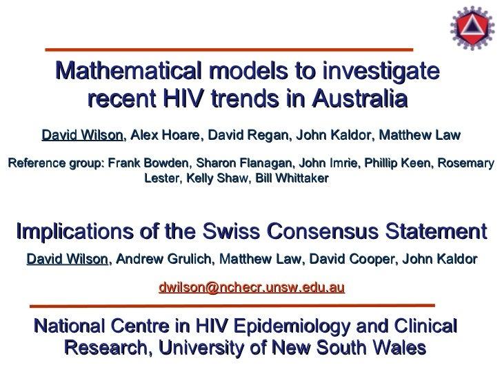 Mathematical models to investigate recent HIV trends in Australia David Wilson , Alex Hoare, David Regan, John Kaldor, Mat...