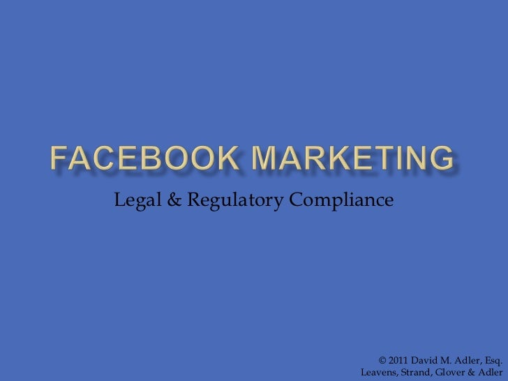 Facebook MArketing<br />Legal & Regulatory Compliance<br />© 2011 David M. Adler, Esq.<br />Leavens, Strand, Glover & Adle...