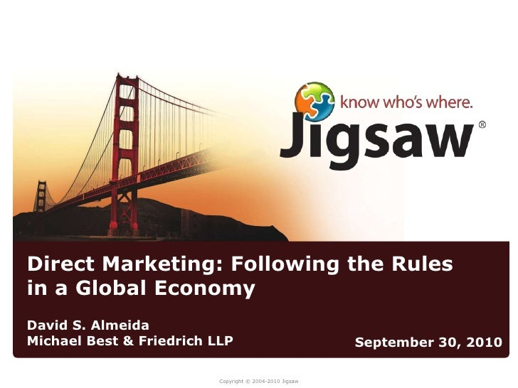 Direct Marketing: Following the Rules in a Global Economy<br />David S. Almeida<br />Michael Best & Friedrich LLP<br />Sep...