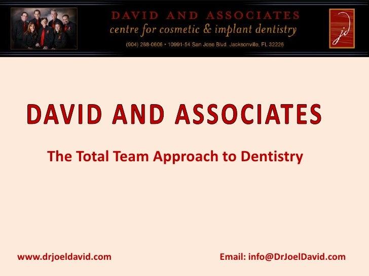 DAVID AND ASSOCIATES <br />The Total Team Approach to Dentistry<br />www.drjoeldavid.com<br />Email: info@DrJoelDavid.com<...