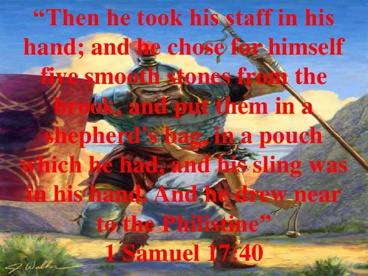 """""""Then he took his staff in his hand; and he chose for himself   five smooth stones from the     brook, and put them in a  ..."""