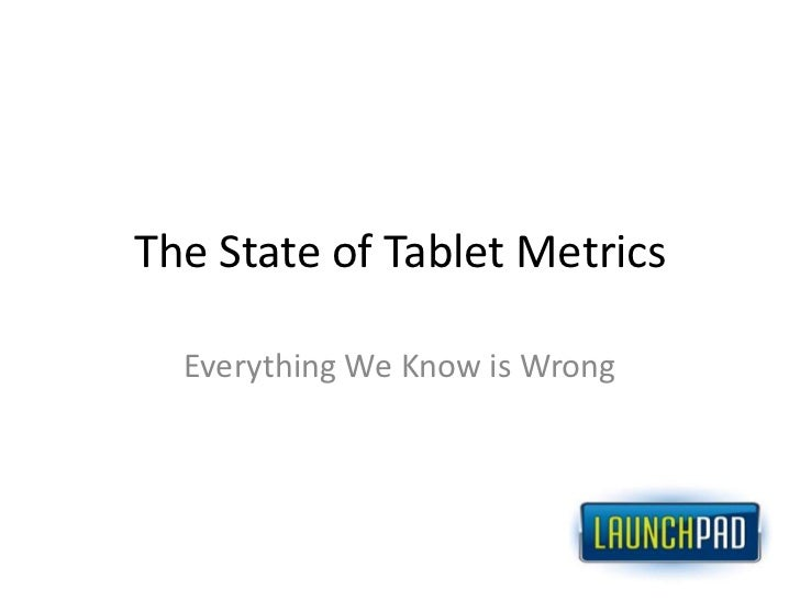 The State of Tablet Metrics<br />Everything We Know is Wrong<br />