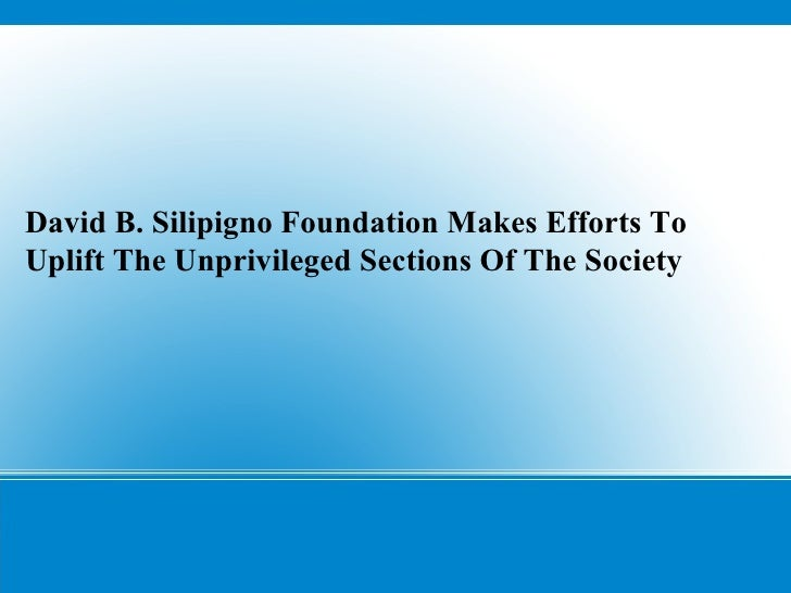 David B. Silipigno FoundationMakes Efforts To Uplift The Unprivileged Sections Of The Society