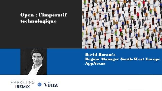 Les Nouvelles Frontières du Marketing Digital Paris, 28 Mai 2015 Open : l'impératif technologique Les Nouvelles Frontières...
