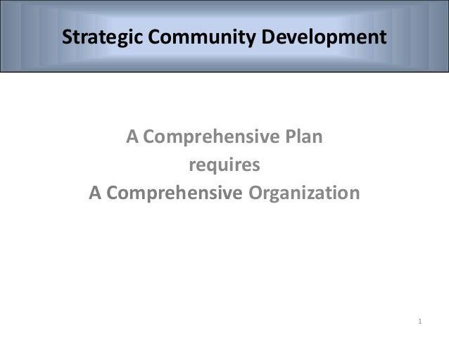 A Comprehensive Plan requires A Comprehensive Organization Strategic Community Development 1