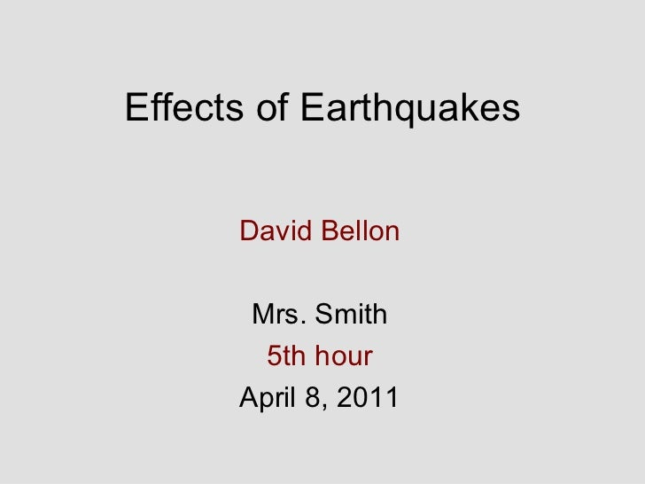 Effects of Earthquakes David Bellon Mrs. Smith 5th hour April 8, 2011