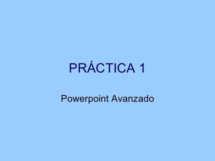 PRÁCTICA 1 Powerpoint Avanzado