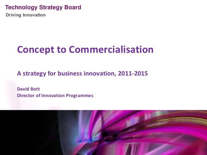 <ul><li>Concept to Commercialisation </li></ul><ul><li>A strategy for business innovation, 2011-2015 </li></ul><ul><li>Dav...