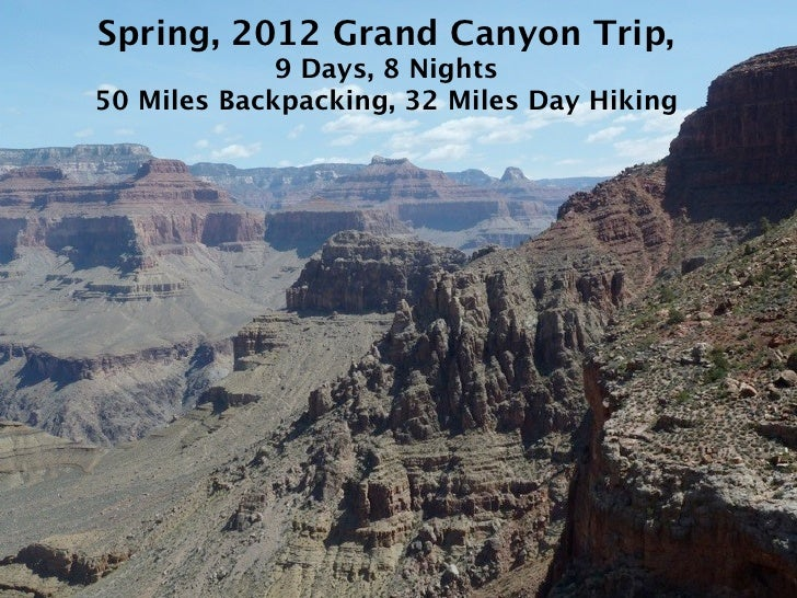 Spring, 2012 Grand Canyon Trip,             9 Days, 8 Nights50 Miles Backpacking, 32 Miles Day Hiking
