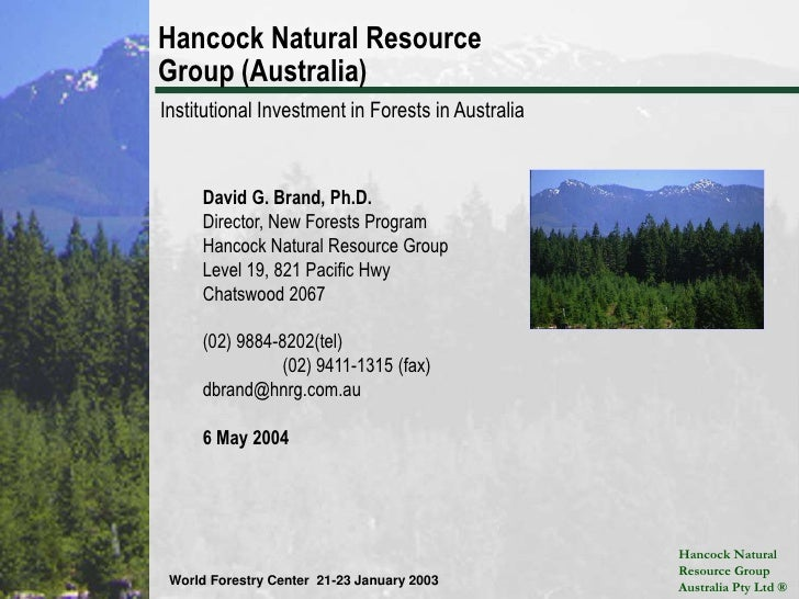 Hancock Natural Resource Group (Australia)<br />Institutional Investment in Forests in Australia<br />David G. Brand, Ph.D...