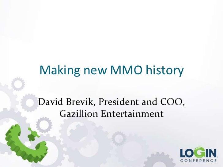 Making new MMO historyDavid Brevik, President and COO,    Gazillion Entertainment