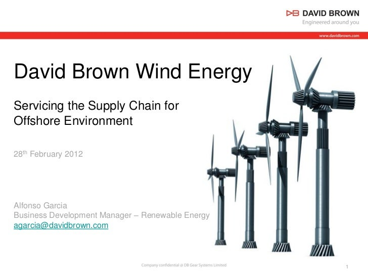 David Brown Wind EnergyServicing the Supply Chain forOffshore Environment28th February 2012Alfonso GarciaBusiness Developm...
