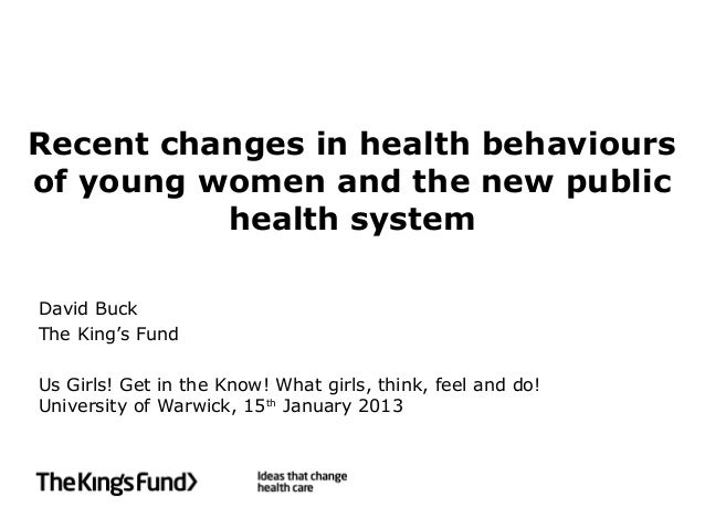 Recent changes in health behavioursof young women and the new public          health systemDavid BuckThe King's FundUs Gir...