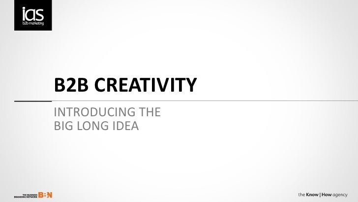 B2B CREATIVITYINTRODUCING THEBIG LONG IDEA