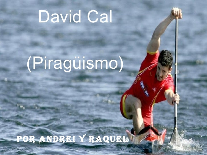 David Cal (Piragüismo) por andrei Y raquel