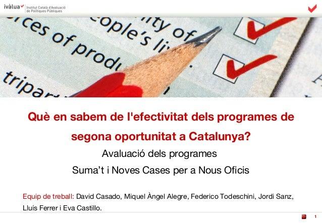 1 Què en sabem de l'efectivitat dels programes de segona oportunitat a Catalunya? Avaluació dels programes Suma't i Noves ...