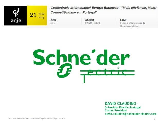 DAVID CLAUDINO Schneider Electric Portugal Contry President david.claudino@schneider-electric.com ANJE – Conf. Internacion...