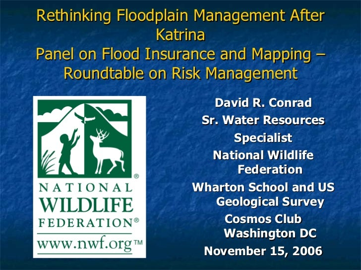 Rethinking Floodplain Management After Katrina Panel on Flood Insurance and Mapping – Roundtable on Risk Management <ul><l...