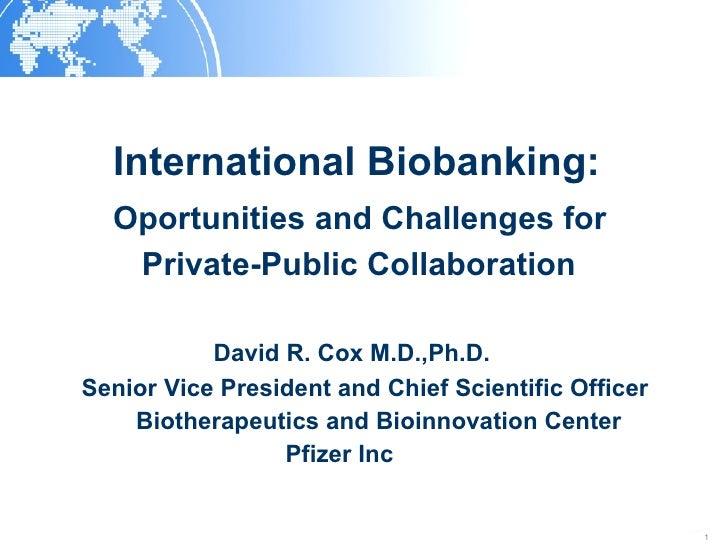 <ul><li>International Biobanking:  </li></ul><ul><li>Oportunities and Challenges for  </li></ul><ul><li>Private-Public Col...