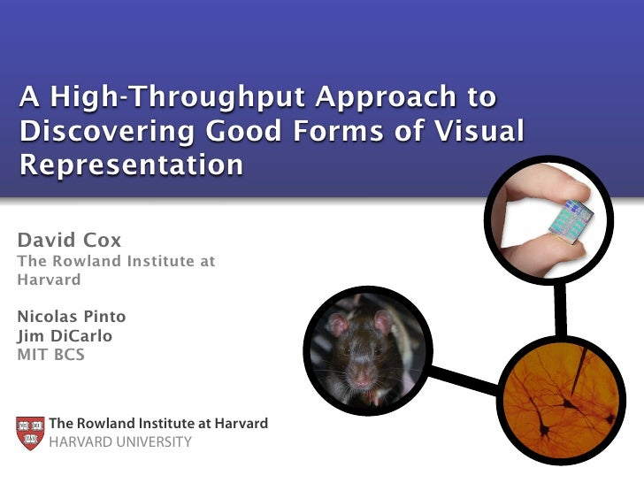 A High-Throughput Approach to Discovering Good Forms of Visual Representation  David Cox The Rowland Institute at Harvard ...