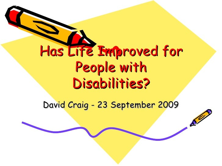 Has Life Improved for People with Disabilities? David Craig - 23 September 2009