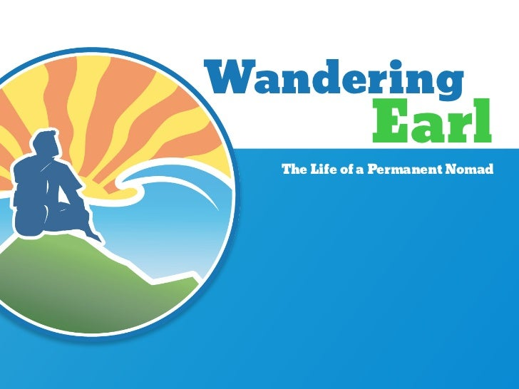 Wandering              Earl  The Life of a Permanent Nomad