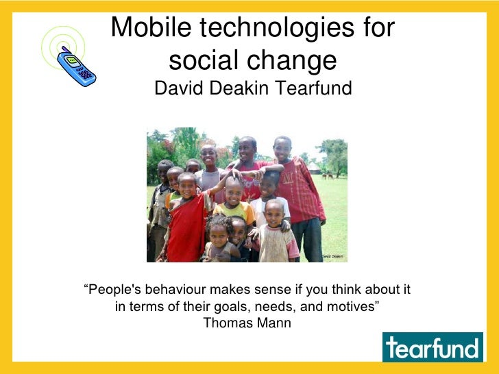 """Mobile technologies for social changeDavid Deakin Tearfund<br />""""People's behaviour makes sense if you think about it in t..."""