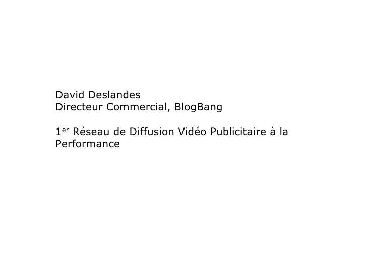 David Deslandes Directeur Commercial, BlogBang  1er Réseau de Diffusion Vidéo Publicitaire à la Performance