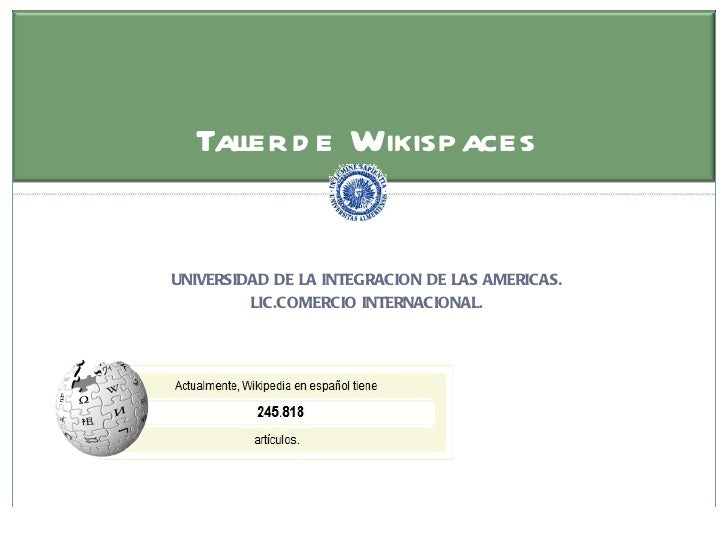 Tall d e Wikispaces                       er              UNIVERSIDAD DE LA INTEGRACION DE LAS AMERICAS.                  ...