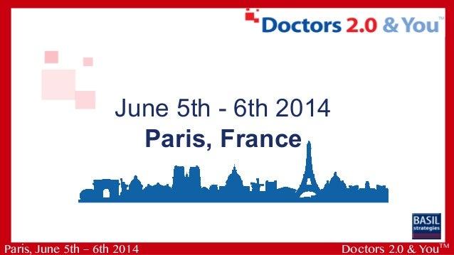 June 5th - 6th 2014 Paris, France Paris, June 5th – 6th 2014 Doctors 2.0 & YouTM