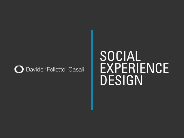 "Davide Casali, ""Social Experience Design: Shifting The Focus Where Really Matters"""