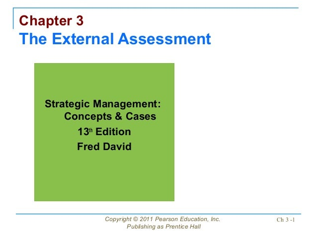 Chapter 3The External Assessment   Strategic Management:       Concepts & Cases         13th Edition         Fred David   ...