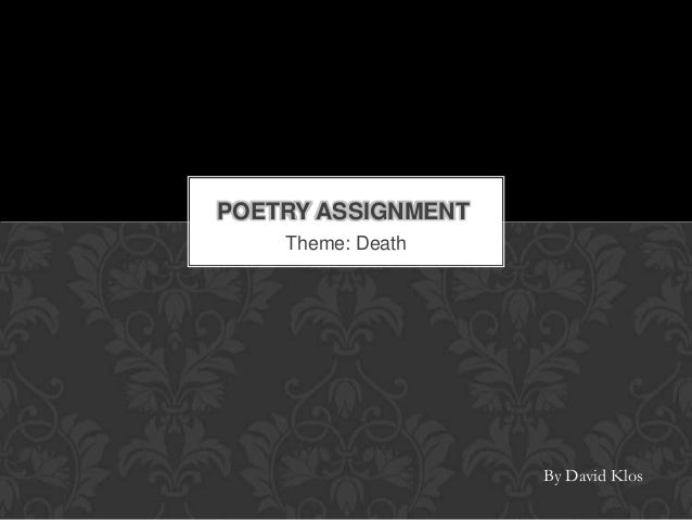 Theme: Death POETRY ASSIGNMENT By David Klos