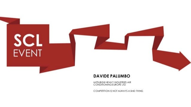 DAVIDE PALUMBO COMPETITION IS NOT ALWAYS A BAD THING MITSUBISHI HEAVY INDUSTRIES AIR CONDITIONING EUROPE LTD