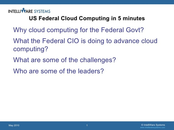 <ul><ul><li>Why cloud computing for the Federal Govt? </li></ul></ul><ul><ul><li>What the Federal CIO is doing to advance ...