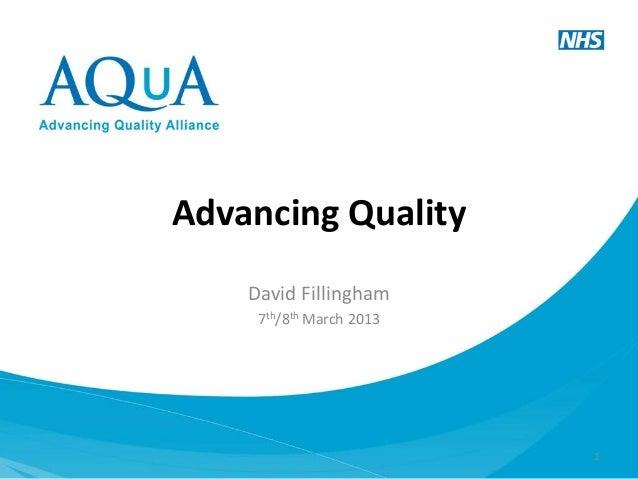 Advancing Quality    David Fillingham     7th/8th March 2013                          1