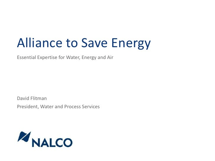 Alliance to Save Energy<br />Essential Expertise for Water, Energy and Air<br />David Flitman<br />President, Water and Pr...