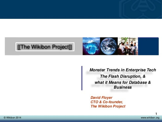 © Wikibon 2008© Wikibon 2014 www.wikibon.org 1 [[The Wikibon Project]] Monster Trends in Enterprise Tech The Flash Disrupt...