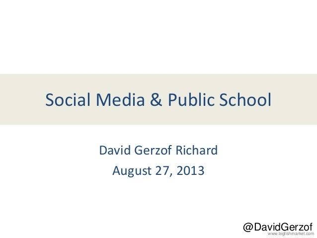 www.bigfishmarket.com @DavidGerzof Social Media & Public School David Gerzof Richard August 27, 2013