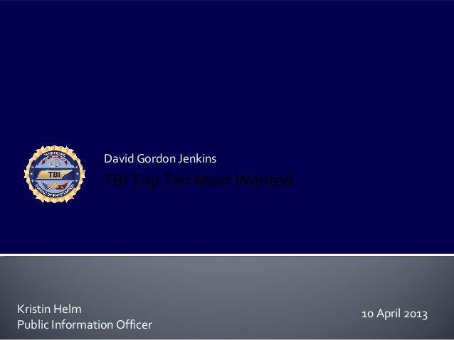 David Gordon JenkinsKristin HelmPublic Information OfficerTBI Top Ten Most Wanted10 April 2013