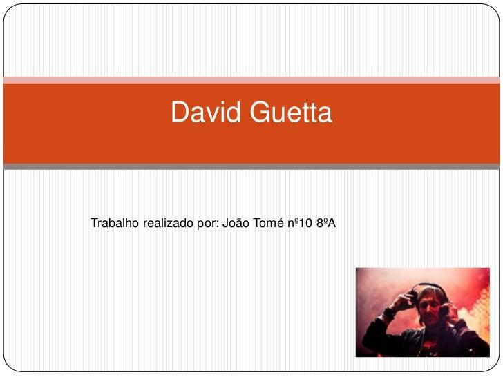 David Guetta<br />Trabalho realizado por: João Tomé nº10 8ºA <br />