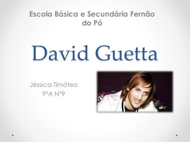 David Guetta Jéssica Timóteo 9ºA Nº9 Escola Básica e Secundária Fernão do Pó