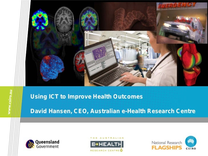 Using ICT to Improve Health OutcomesDavid Hansen, CEO, Australian e-Health Research Centre